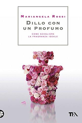 dillo-con-un-profumo-come-scegliere-la-fragranza-ideale-italian-edition