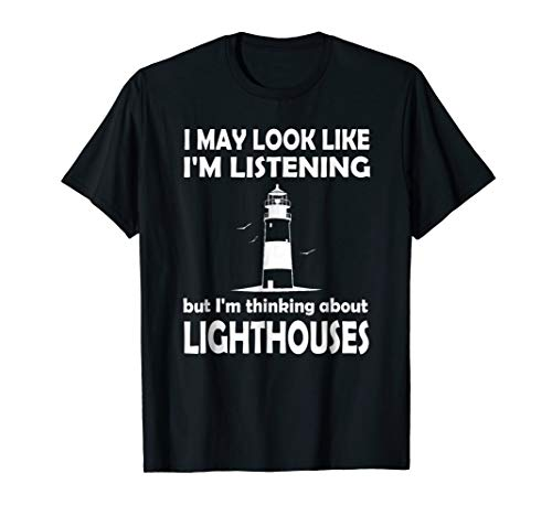 I May Look Like I'm Listening Lighthouse T-Shirt Tee from Lighthouse T-Shirts