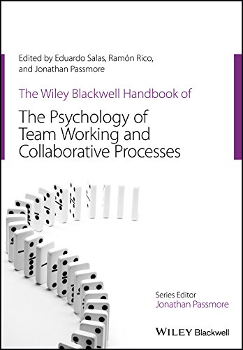 The Wiley Blackwell Handbook of the Psychology of Team Working and Collaborative Processes (Wiley-Blackwell Handbooks in Organizational Psychology) ()