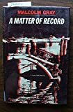 A Matter of Record, Malcolm Gray, 038524309X