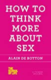How to Think More about Sex, Alain de Botton, 125003065X
