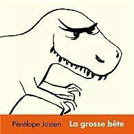 La grosse bête par Pénélope Jossen