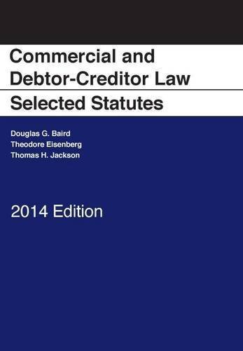 Commercial and Debtor-Creditor Law Selected Statutes, 2014 2014 edition by Baird, Douglas, Eisenberg, Theodore, Jackson, Thomas (2014) Paperback