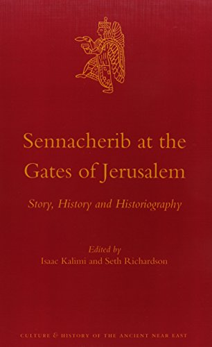 Sennacherib at the Gates of Jerusalem: Story, History and Historiography (Culture and History of the Ancient Near East)