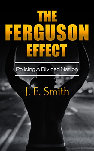 The Ferguson Effect: Policing A Divided Nation