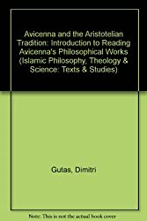 Avicenna and the Aristotelian Tradition: Intoduction to Reading Avicenna's Philosophical Works