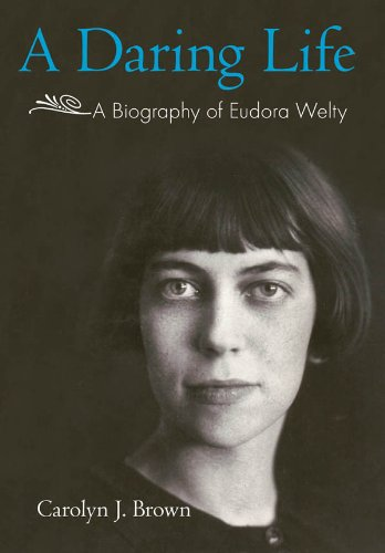 A Daring Life: A Biography of Eudora Welty by [Brown, Carolyn J.