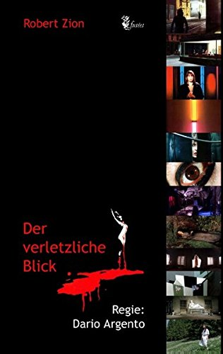 Der verletzliche Blick: Regie: Dario Argento (fusées - Schriften zur Kultur, Gesellschaft und Politik) Taschenbuch – 12. Mai 2017 Robert Zion Books on Demand 3743194988 Fotografie