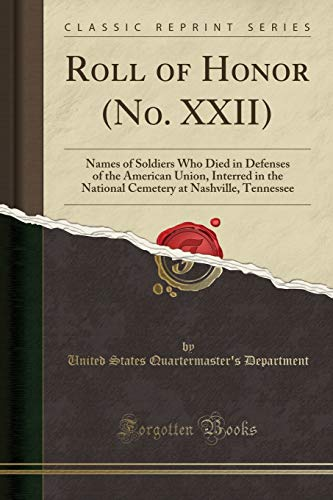 Roll of Honor (No. XXII): Names of Soldiers Who Died in Defenses of the American Union, Interred in the National Cemetery at Nashville, Tennessee (Classic ()