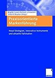 Praxisorientierte Markenführung: Neue Strategien, innovative Instrumente und aktuelle Fallstudien