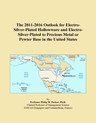 The 2011-2016 Outlook for Electro-Silver-Plated Hollowware and Electro-Silver-Plated to Precious Metal or Pewter Base in the United States