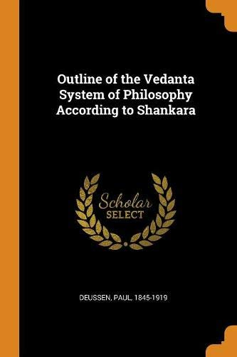 Outline of the Vedanta System of Philosophy According to Shankara