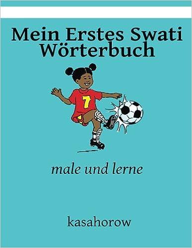 Mein Erstes Swati Wörterbuch: male und lerne (kasahorow Deutsch Swati)