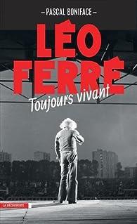 Léo Ferré, toujours vivant par Pascal Boniface