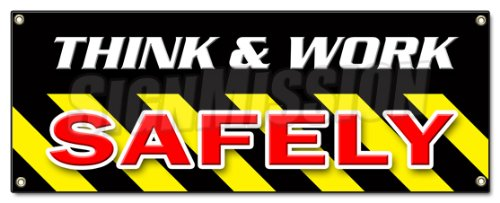(THINK & WORK SAFELY BANNER SIGN worker procedure osha employee safety workplace)