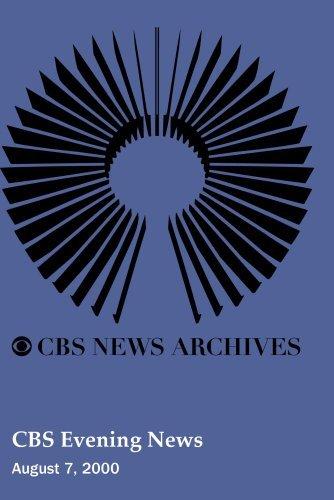 CBS Evening News (August 7, 2000) by CBS