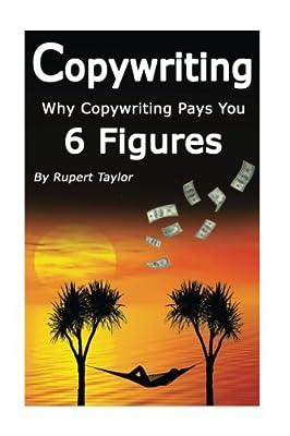 Copywriting: Why Copywriting Pays 6 Figures (Volume 3)