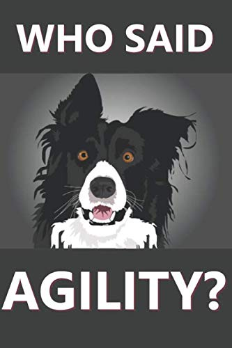 Who-Said-Agility-Journal-for-dog-trainers-everywhere-Perfect-for-Agility-tricks-rally-obedience-and-just-life