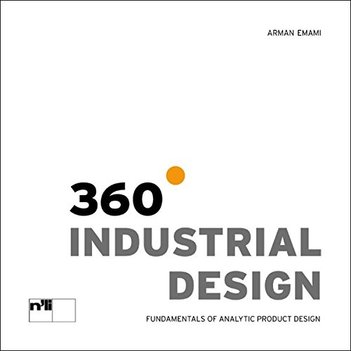 360 Degree Industrial Design: Fundamentals Of Analytic Product Design