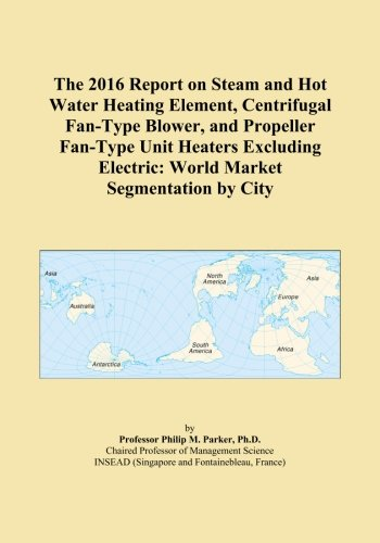Element Heating Type (The 2016 Report on Steam and Hot Water Heating Element, Centrifugal Fan-Type Blower, and Propeller Fan-Type Unit Heaters Excluding Electric: World Market Segmentation by City)