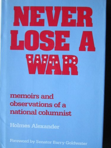Never Lose a War: Memoirs and Observations of a National Columnist