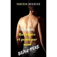 La fugue : Rattrapée  et  Punie par mon  beau-père: Relation taboue interdite, première fois, soumission, nouvelle érotique (French Edition)