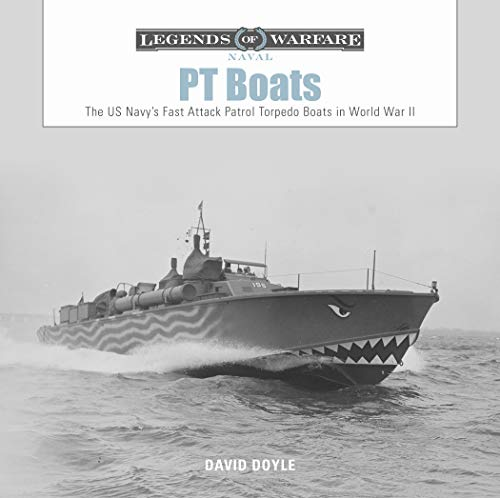 PT Boats: The US Navy's Fast Attack Patrol Torpedo Boats in World War II (Legends of Warfare: Naval)