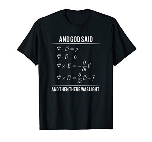 God Said Maxwell Equations and Then There Was Light T Shirt