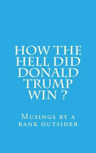 Read Online How the hell did Donald Trump win ? ebook