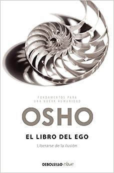 El Libro Del Ego: Liberarse De La Ilusión por Osho epub