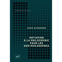 Initiation à la philosophie pour les non-philosophes (Perspectives critiques)