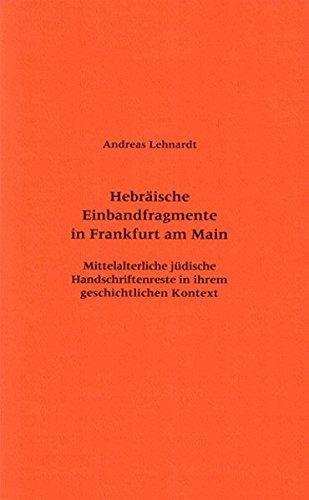 Hebräische Einbandfragmente in Frankfurt am Main: Mittelalterliche jüdische Handschriftenreste in ihrem geschichtlichen Kontext (Frankfurter Bibliotheksschriften, Band 16)