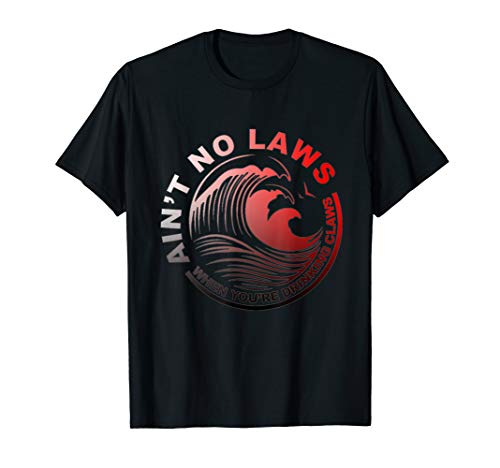 Ain't No Laws When Youre Drinking Claws T Shirt ()