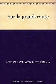 Sur la grand-route par Anton Tchekhov