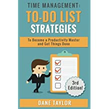 Time Management: To-Do List Strategies to Become a Productivity Master and Get Things Done