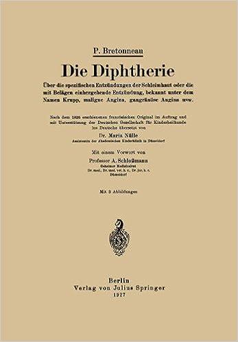 Die Diphtherie: 'Über Die Spezifischen Entzündungen Der Schleimhaut Oder Die Mit Belägen Einhergehende Entzündung, Bekannt Unter Dem Namen Krupp, Maligne Angina, Gangränöse Angina Usw'