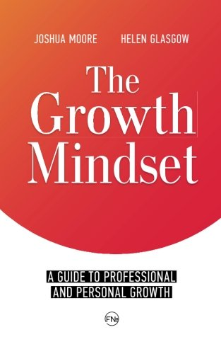 The Growth Mindset: A Guide to Professional and Personal Growth (The Art of Growth) (Volume 1)