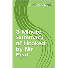 3 Minute Summary of Hooked by Nir Eyal (thimblesofplenty 3 Minute Business Book Summary Series 1)