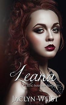 Leana: A Celtic Fairy Tale Romance by [Weist, Jaclyn]