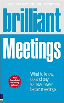 Brilliant Meetings: What to know, say & do to have fewer, better meetings (Brilliant (Prentice Hall))