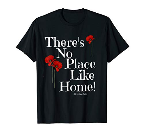 Wizard Home Place Like - There's No Place Like Home Wizard of Oz Quote Dorothy Shirt