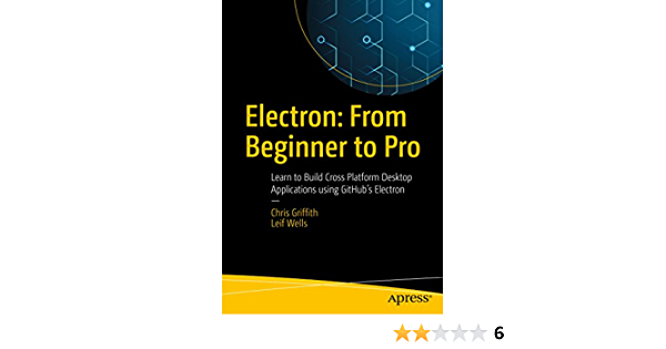 Electron: From Beginner to Pro: Learn to Build Cross Platform Desktop Applications using Githubs Electron (English Edition) eBook: Griffith, Chris, Wells, Leif: Amazon.es: Tienda Kindle