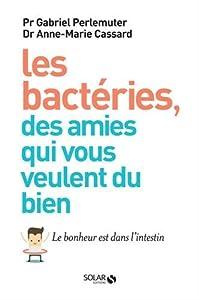 """Afficher """"Les bactéries, des amies qui vous veulent du bien"""""""