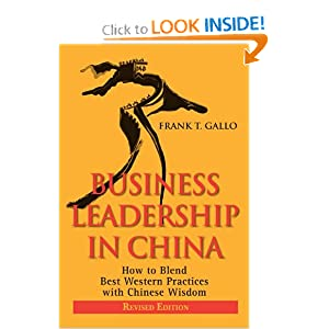 Business Leadership in China: How to Blend Best Western Practices with Chinese Wisdom Frank T. Gallo