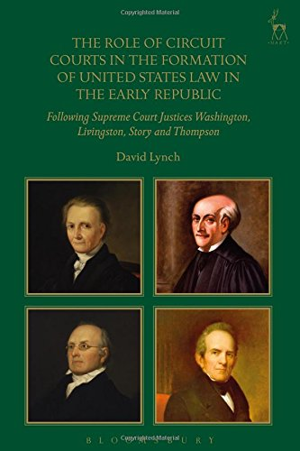 The Role of Circuit Courts in the Formation of United States Law in the Early Republic: Following Supreme Court Justices Washington, Livingston, Story and Thompson from Hart Publishing