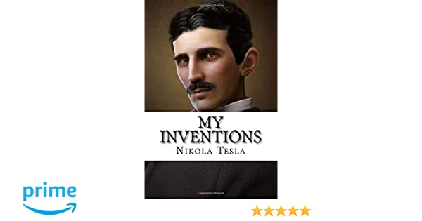 My Inventions The Autobiography Of Nikola Tesla Nikola Tesla