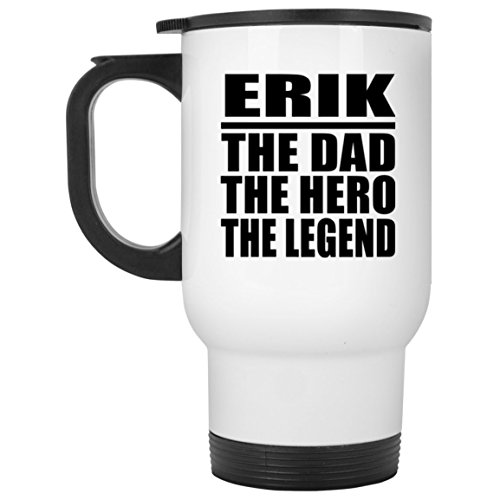 - Dad Travel Mug, Erik The Dad The Hero The Legend - Travel Mug, Stainless Steel Tumbler, Best Gift with His Name for Father, Daddy, Him, Parent, Husband from Daughter, Son, Kid, Wife