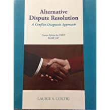 Alternative Dispute Resolution: A Conflict Diagnosis Approach, Custom Edition for UMUC by Laurie S. Coltri (2010-05-03)