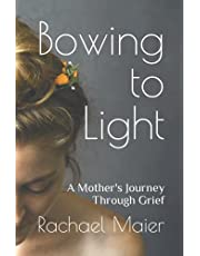 Bowing to Light: A Mother's Journey Through Grief