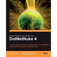 Building Websites with VB.NET and DotNetNuke 4: A practical guide to creating and maintaining your own DotNetNuke website, and developing new modules and skins by Daniel N. Egan, Steve Valenzuela, Michael Washington (2006) Paperback
